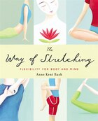 The Way of Stretching: Flexibility For Body And Mind