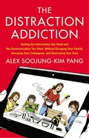 The Distraction Addiction: Getting The Information You Need And The Communication You Want, Without Enraging Your Family, Anno