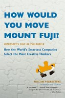 How Would You Move Mount Fuji?: Microsoft's Cult Of The Puzzle -- How The World's Smartest Companies Select The Most Creative Think