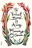 The Violent Bear It Away: A Novel