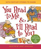 You Read to Me & I'll Read to You: 20th-Century Stories to Share