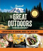 Sunset The Great Outdoors Cookbook: Adventures In Cooking Under The Open Sky
