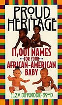 Proud Heritage: 11001 Names For Your African-American Baby