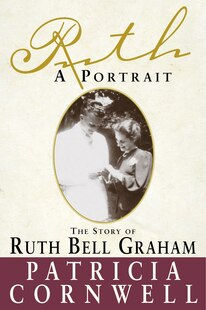 Ruth, A Portrait: The Story Of Ruth Bell Graham
