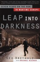 Leap Into Darkness: Seven Years On The Run In Wartime Europe