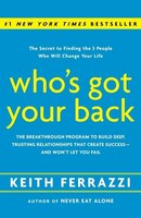 Who's Got Your Back: The Breakthrough Program To Build Deep, Trusting Relationships That Create Success--and Won't Let Y