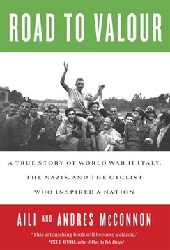 Road To Valour: A True Story Of World War Ii Italy, The Nazis, And The Cyclist Who Inspired A Nation