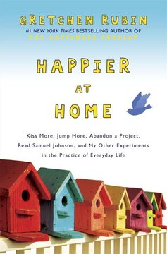 Happier At Home: Kiss More, Jump More, Abandon A Project, Read Samuel Johnson, And My Other Experiments In The Pract