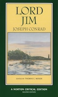 Lord Jim: Authoritative Text, Backgrounds, Sources, Criticism