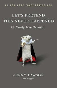 Let's Pretend This Never Happened: (a Mostly True Memoir)