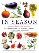 In Season: More Than 150 Fresh And Simple Recipes From New York Magazine Inspired By Farmers' Market Ingredien