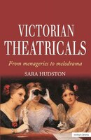 Victorian Theatricals: From Menageries to Melodrama