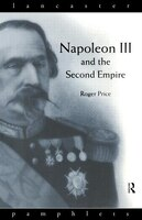 Napoleon III and the Second Empire: NAPOLEON III & THE SECOND EMPI