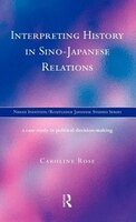 Interpreting History in Sino-Japanese Relations: A Case-Study in Political Decision Making