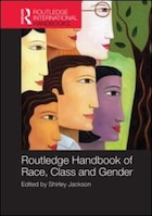 Routledge International Handbook Of Race, Class, And Gender