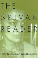The Spivak Reader: Selected Works of Gayati Chakravorty Spivak
