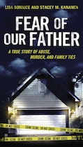 Fear Of Our Father: The True Story Of Abuse, Murder, And Family Ties
