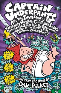 Captain Underpants and the Invasion of the Incredibly Naughty Cafeteria Ladies from Outer Space: The Third Epic Novel