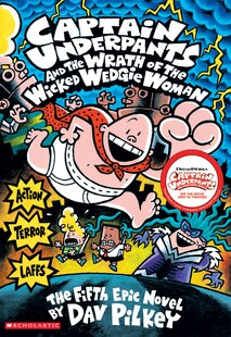Captain Underpants and the Wrath of the Wicked Wedgie Woman: The Fifth Epic Novel