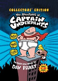 The Adventures of Captain Underpants (Collectors' Edition): The First Epic Novel