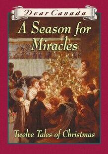 Dear Canada: A Season for Miracles: Twelve Tales Of Christmas