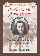 Dear Canada: Brothers Far From Home: The World War I Diary of Eliza Bates, Uxbridge, Ontario, 1916