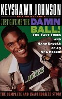 Just Give Me The Damn Ball!: The Fast Times and Hard Knocks of an NFL Rookie