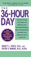 The 36-hour Day: A Family Guide to Caring for Persons with Alzheimer Disease, Related Dementing Illnesses, and Memor