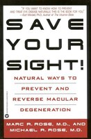 Save Your Sight!: Natural Ways To Prevent And Reverse Macular Degeneration