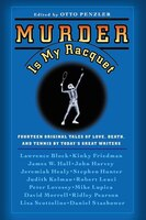 Murder Is My Racquet: Fourteen Original Tales Of Love, Death, And Tennis By Today's Great Writers