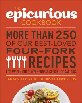 The Epicurious Cookbook: More Than 250 Of Our Best-loved Four-fork Recipes For Weeknights, Weekends &amp; Special Occasions
