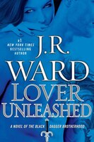 Lover Unleashed: A Novel Of The Black Dagger Brotherhood
