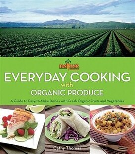 Melissas Everyday Cooking With Organic Produce: A Guide to Easy-to-Make Dishes with Fresh Organic Fruits and Vegetables