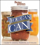 Better Homes and Gardens You Can Can: A Guide to Canning, Preserving, and Pickling