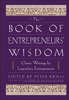 The Book of Entrepreneurs Wisdom: Classic Writings by Legendary Entrepreneurs