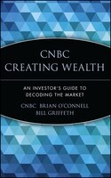 CNBC Creating Wealth: An Investors Guide to Decoding the Market
