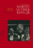 The Papers of Martin Luther King, Jr., Volume III: Birth of a New Age, December 1955-December 1956