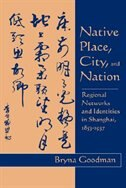 Native Place, City, and Nation: Regional Networks and Identities  in Shanghai, 1853?1937