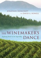The Winemakers Dance: Exploring Terroir  In The Napa Valley