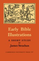 Early Bible Illustrations: A Short Study Based on some Fifteenth and Early Sixteenth Century Printed Texts