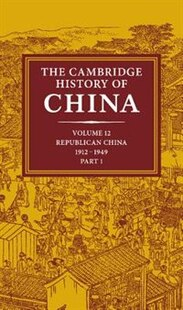 The Cambridge History of China: Volume 12, Republican China, 1912-1949, Part 1