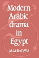Modern Arabic Drama In Egypt: MODERN ARABIC DRAMA IN EGYPT