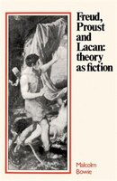Freud, Proust and Lacan: Theory as Fiction