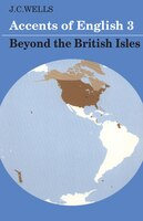 Accents of English: Volume 3: Beyond the British Isles