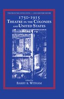 Theatre in the United States: Volume 1, 1750-1915: Theatre in the Colonies and the United States: A Documentary History