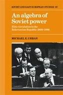 An Algebra Of Soviet Power: Elite Circulation in the Belorussian Republic 1966-86