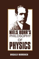 Niels Bohrs Philosophy of Physics
