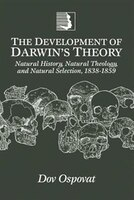 The Development of Darwins Theory: Natural History, Natural Theology, and Natural Selection, 1838-1859