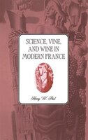 Science, Vine and Wine in Modern France: SCIENCE VINE & WINE IN MODERN
