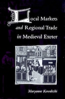 Local Markets And Regional Trade In Medieval Exeter